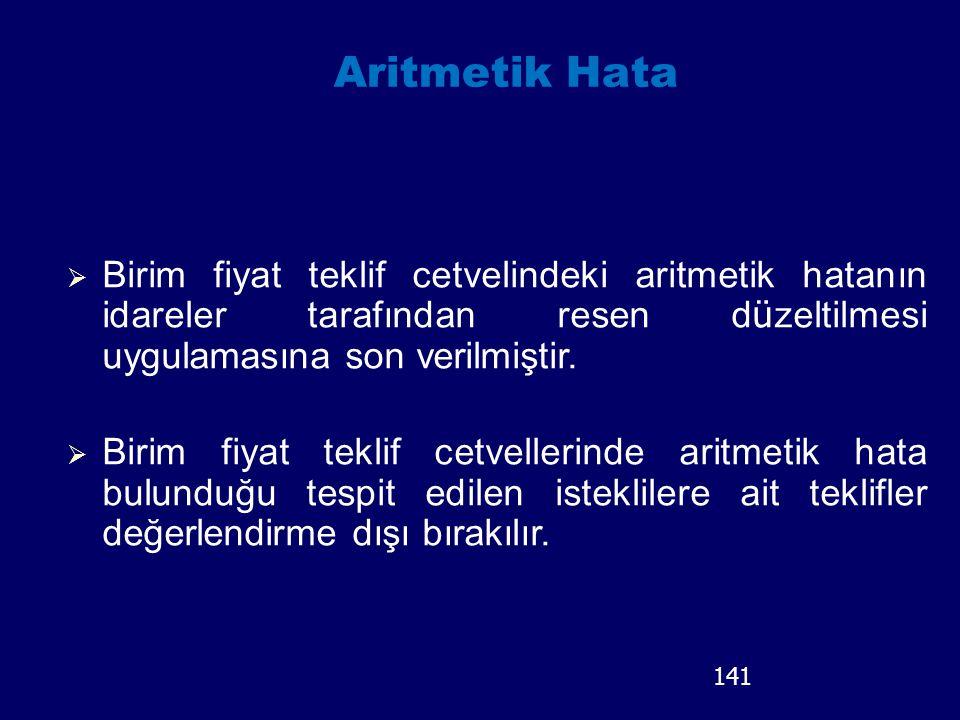 Aritmetik Hata Birim fiyat teklif cetvelindeki aritmetik hatanın idareler tarafından resen düzeltilmesi uygulamasına son verilmiştir.