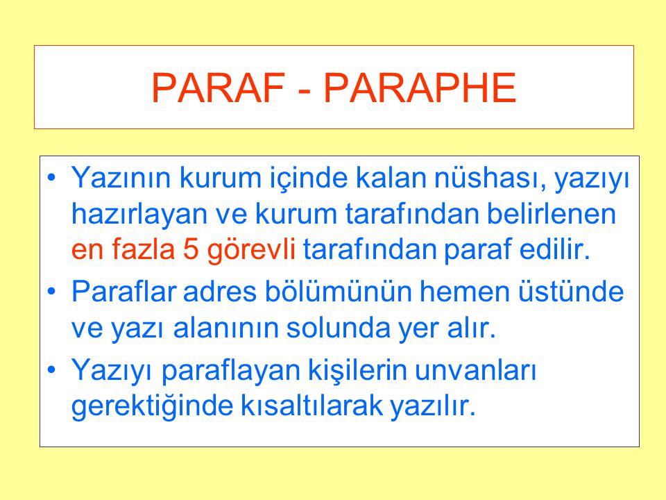 PARAF - PARAPHE Yazının kurum içinde kalan nüshası, yazıyı hazırlayan ve kurum tarafından belirlenen en fazla 5 görevli tarafından paraf edilir.