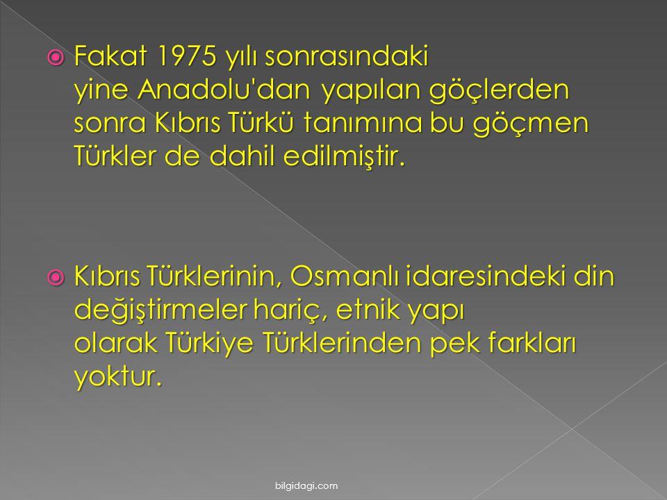 Fakat 1975 yılı sonrasındaki yine Anadolu dan yapılan göçlerden sonra Kıbrıs Türkü tanımına bu göçmen Türkler de dahil edilmiştir.