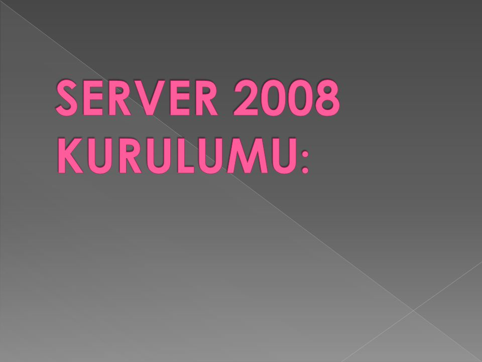 SERVER 2008 KURULUMU: