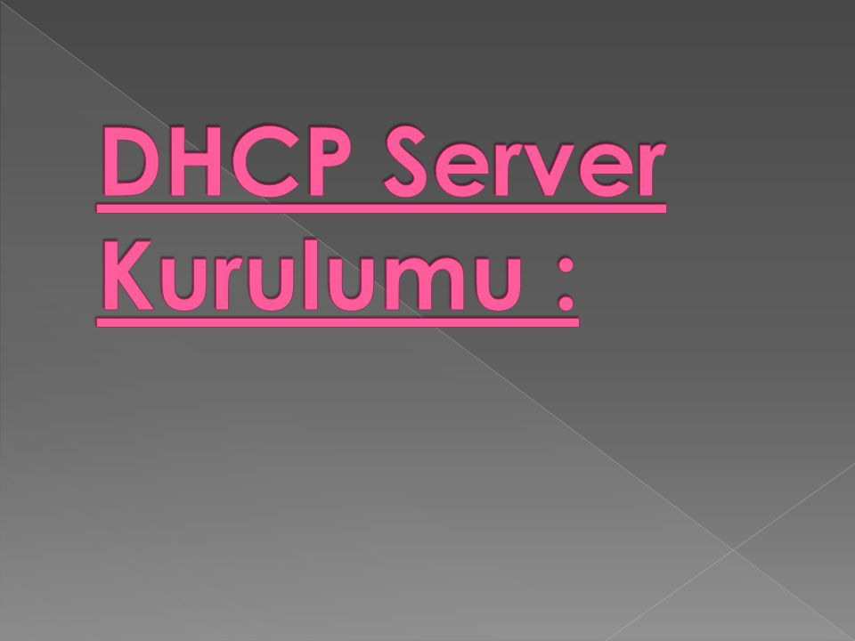 DHCP Server Kurulumu :