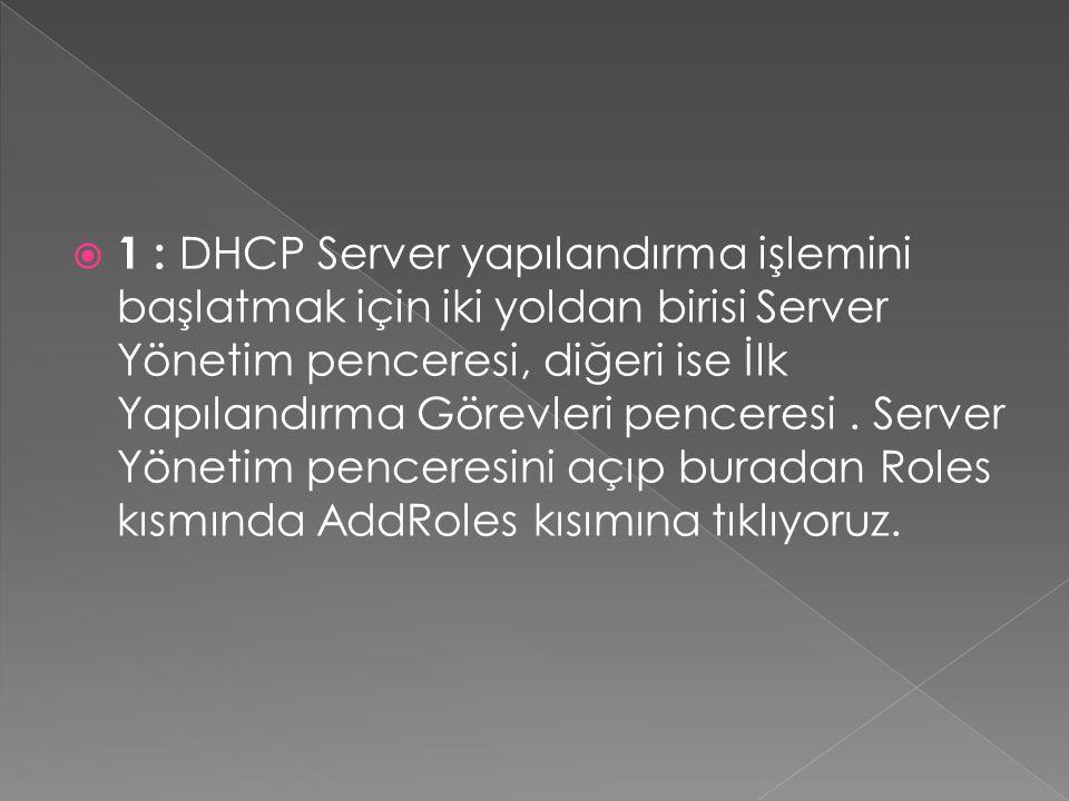 1 : DHCP Server yapılandırma işlemini başlatmak için iki yoldan birisi Server Yönetim penceresi, diğeri ise İlk Yapılandırma Görevleri penceresi .