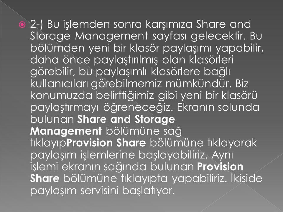 2-) Bu işlemden sonra karşımıza Share and Storage Management sayfası gelecektir.