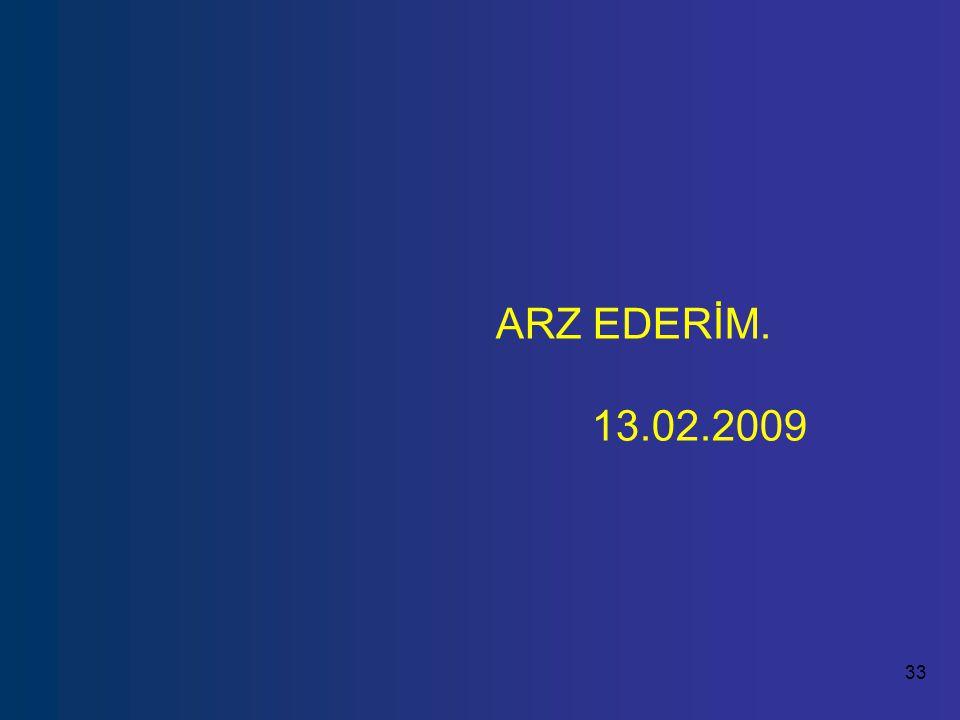 ARZ EDERİM. 13.02.2009