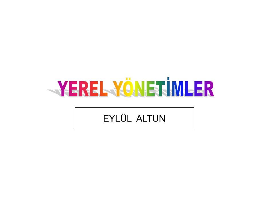 YEREL YÖNETİMLER EYLÜL ALTUN
