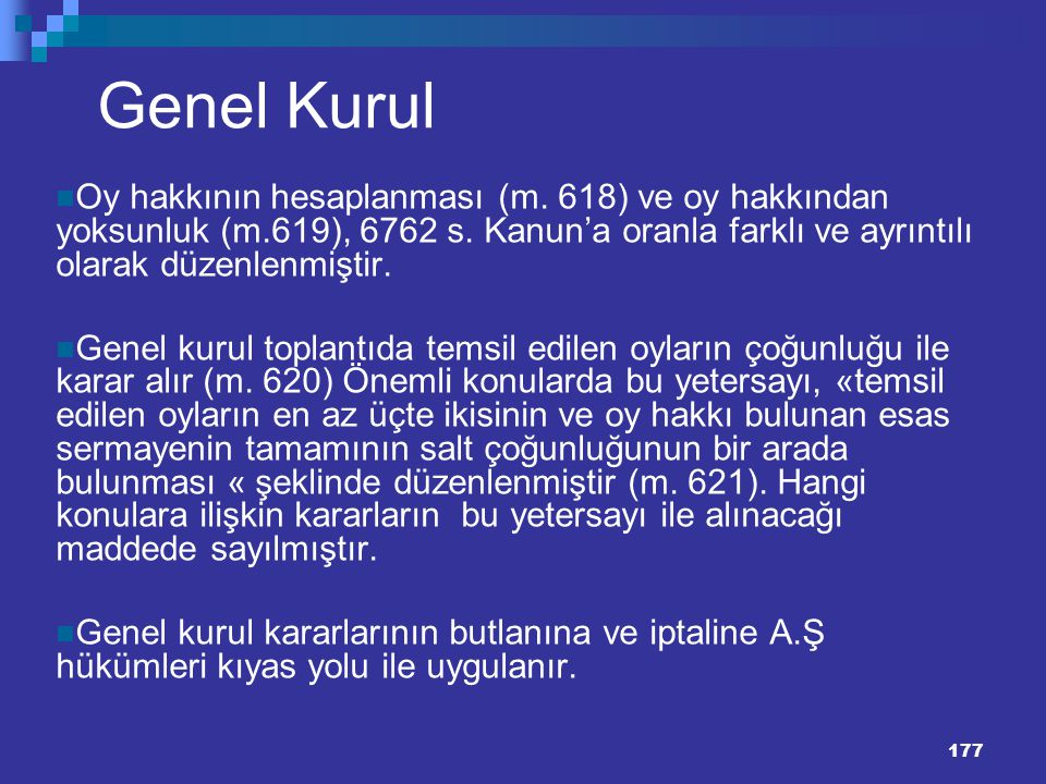 Genel Kurul Oy hakkının hesaplanması (m. 618) ve oy hakkından yoksunluk (m.619), 6762 s. Kanun'a oranla farklı ve ayrıntılı olarak düzenlenmiştir.