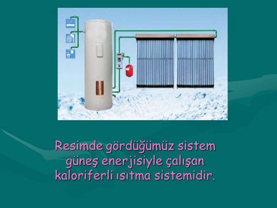 Resimde gördüğümüz sistem güneş enerjisiyle çalışan kaloriferli ısıtma sistemidir.