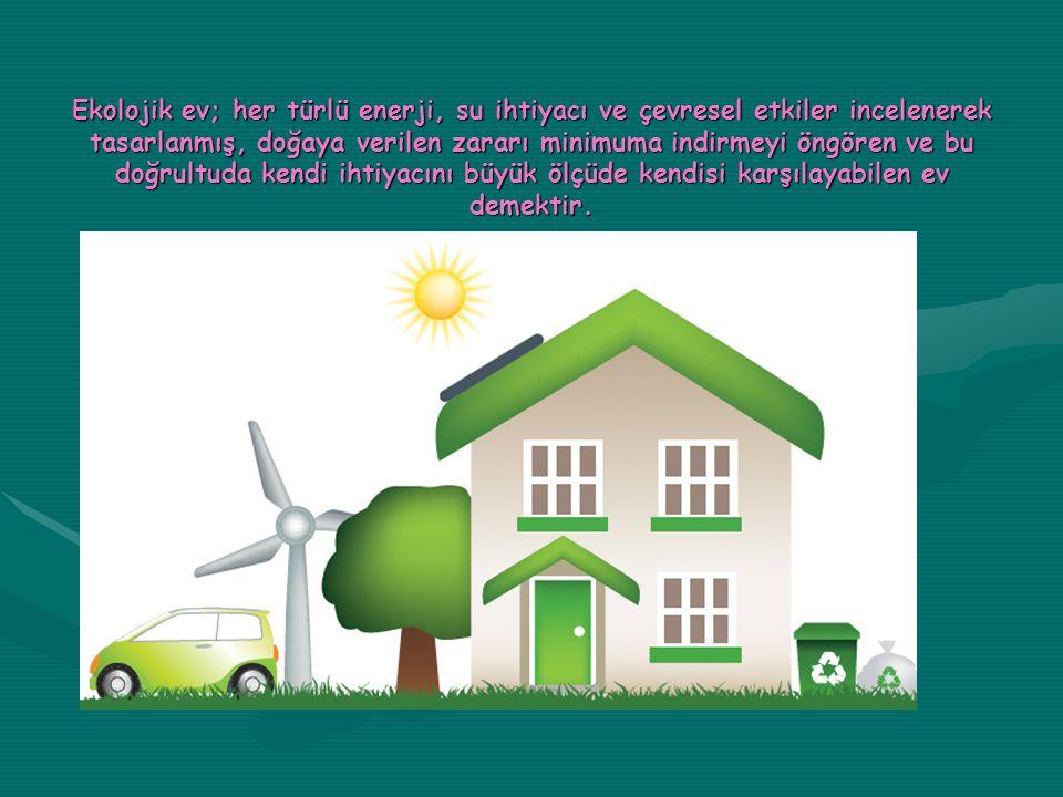 Ekolojik ev; her türlü enerji, su ihtiyacı ve çevresel etkiler incelenerek tasarlanmış, doğaya verilen zararı minimuma indirmeyi öngören ve bu doğrultuda kendi ihtiyacını büyük ölçüde kendisi karşılayabilen ev demektir.