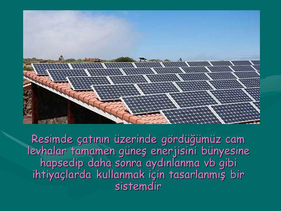 Resimde çatının üzerinde gördüğümüz cam levhalar tamamen güneş enerjisini bünyesine hapsedip daha sonra aydınlanma vb gibi ihtiyaçlarda kullanmak için tasarlanmış bir sistemdir