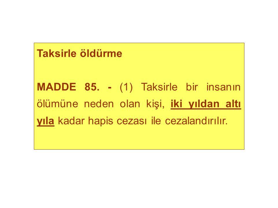 Taksirle öldürme MADDE 85.
