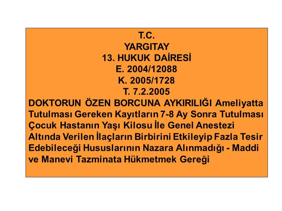 T.C. YARGITAY. 13. HUKUK DAİRESİ. E. 2004/12088. K. 2005/1728. T. 7.2.2005.