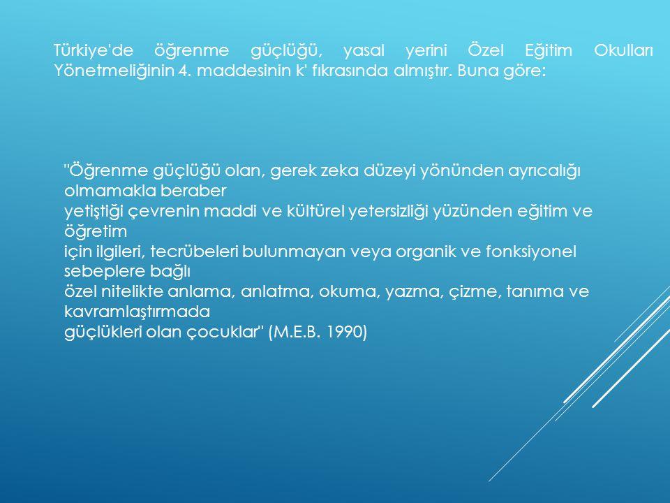Türkiye de öğrenme güçlüğü, yasal yerini Özel Eğitim Okulları Yönetmeliğinin 4. maddesinin k fıkrasında almıştır. Buna göre: