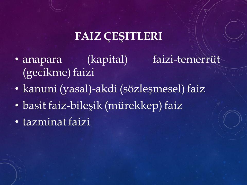 Faiz Çeşitleri anapara (kapital) faizi-temerrüt (gecikme) faizi. kanuni (yasal)-akdi (sözleşmesel) faiz.