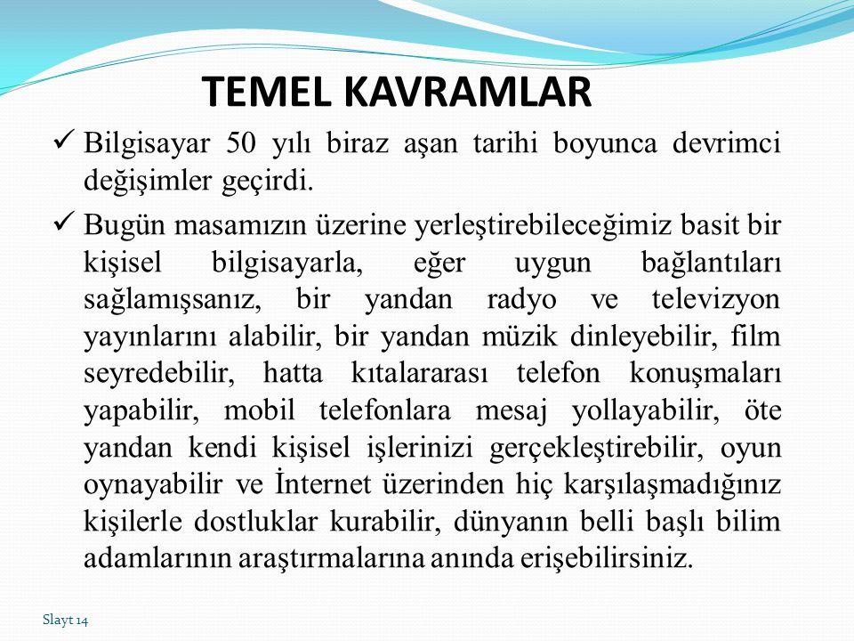 TEMEL KAVRAMLAR Bilgisayar 50 yılı biraz aşan tarihi boyunca devrimci değişimler geçirdi.