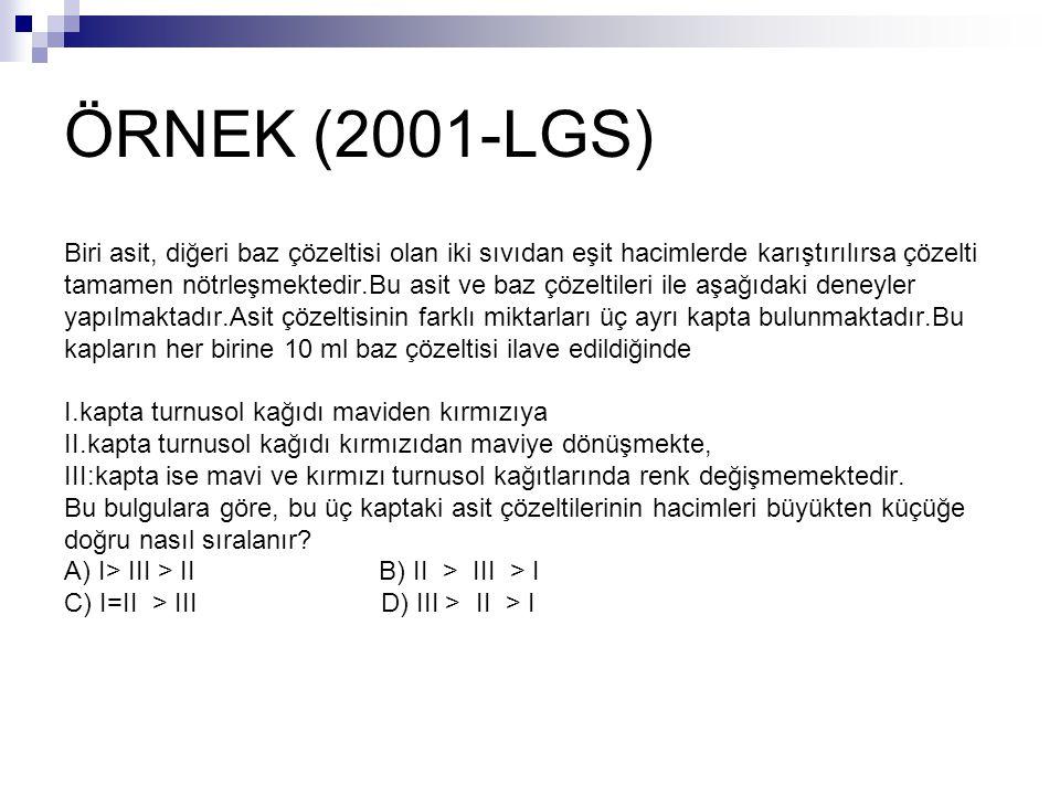 ÖRNEK (2001-LGS) Biri asit, diğeri baz çözeltisi olan iki sıvıdan eşit hacimlerde karıştırılırsa çözelti.