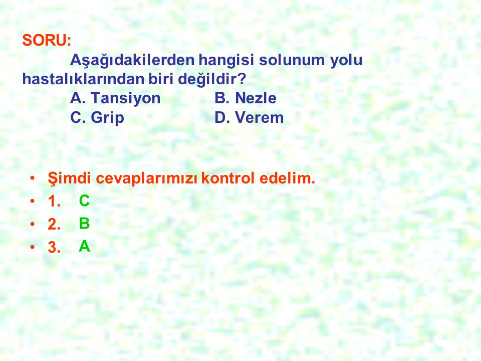 SORU: Aşağıdakilerden hangisi solunum yolu hastalıklarından biri değildir A. Tansiyon B. Nezle C. Grip D. Verem