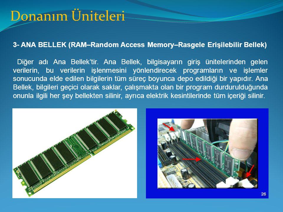Donanım Üniteleri 3- ANA BELLEK (RAM–Random Access Memory–Rasgele Erişilebilir Bellek)