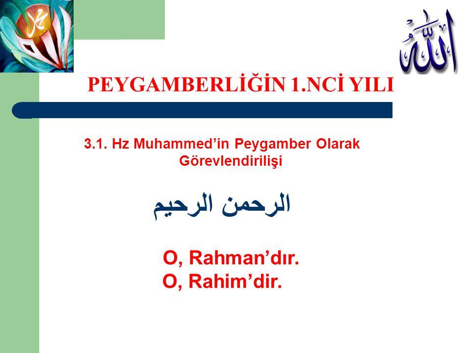 الرحمن الرحيم PEYGAMBERLİĞİN 1.NCİ YILI O, Rahman'dır. O, Rahim'dir.