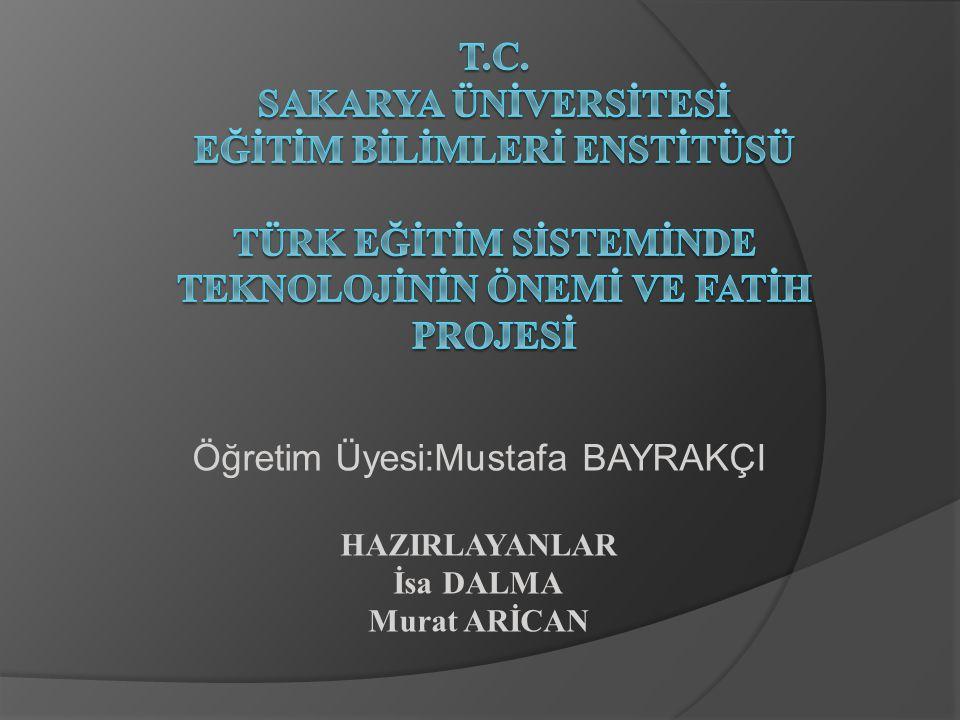 Öğretim Üyesi:Mustafa BAYRAKÇI HAZIRLAYANLAR İsa DALMA Murat ARİCAN