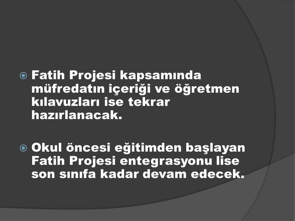 Fatih Projesi kapsamında müfredatın içeriği ve öğretmen kılavuzları ise tekrar hazırlanacak.