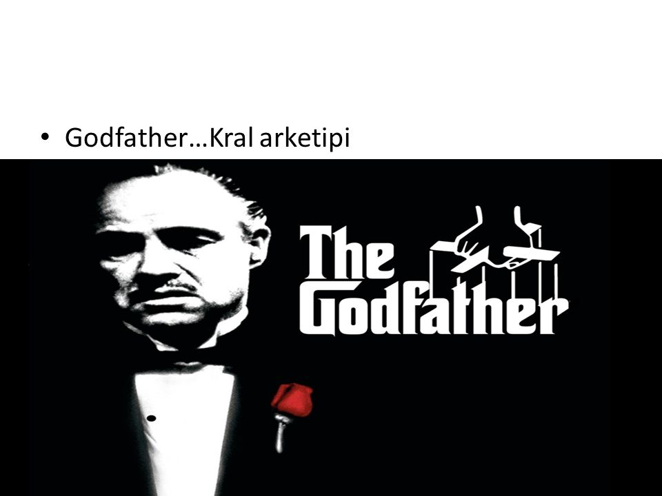 Godfather…Kral arketipi