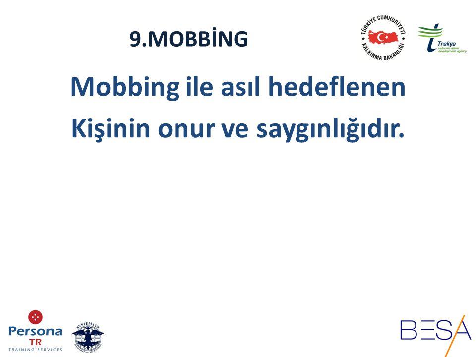 Mobbing ile asıl hedeflenen Kişinin onur ve saygınlığıdır.