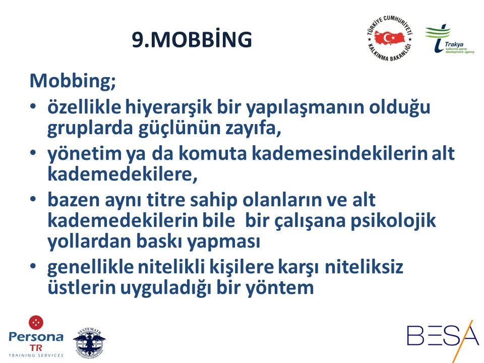 9.MOBBİNG Mobbing; özellikle hiyerarşik bir yapılaşmanın olduğu gruplarda güçlünün zayıfa,
