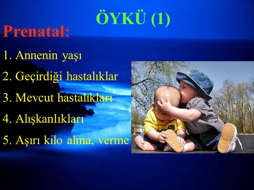 ÖYKÜ (1) Prenatal: Annenin yaşı Geçirdiği hastalıklar
