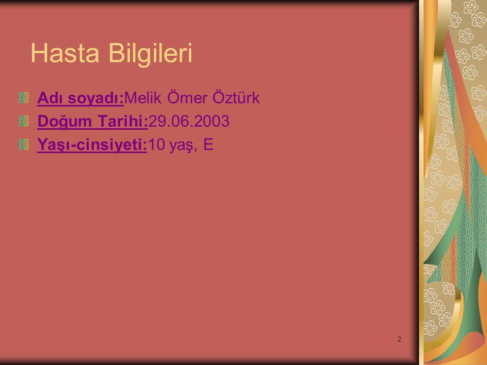 Hasta Bilgileri Adı soyadı:Melik Ömer Öztürk Doğum Tarihi:29.06.2003