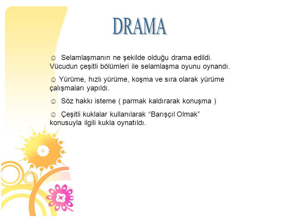 DRAMA Selamlaşmanın ne şekilde olduğu drama edildi. Vücudun çeşitli bölümleri ile selamlaşma oyunu oynandı.