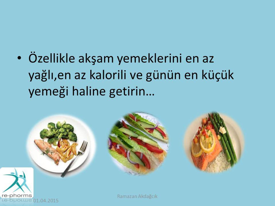 Özellikle akşam yemeklerini en az yağlı,en az kalorili ve günün en küçük yemeği haline getirin…