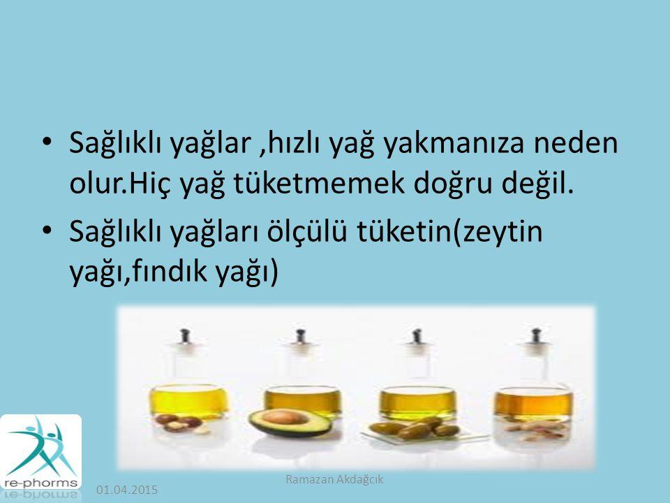 Sağlıklı yağları ölçülü tüketin(zeytin yağı,fındık yağı)
