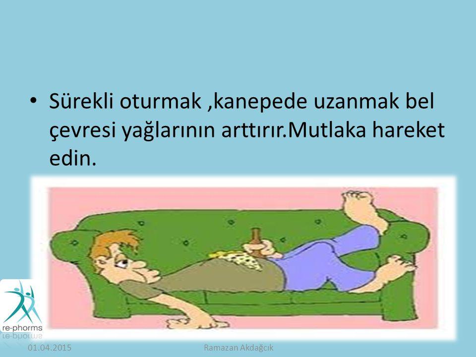 Sürekli oturmak ,kanepede uzanmak bel çevresi yağlarının arttırır