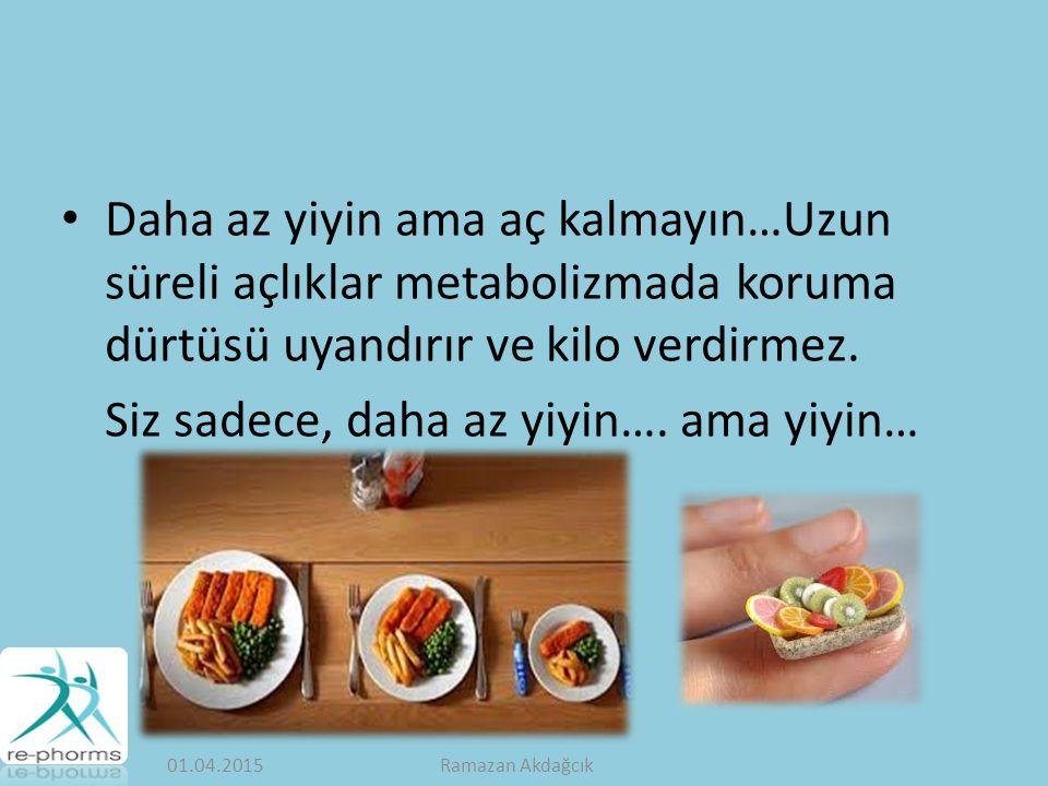 Siz sadece, daha az yiyin…. ama yiyin…