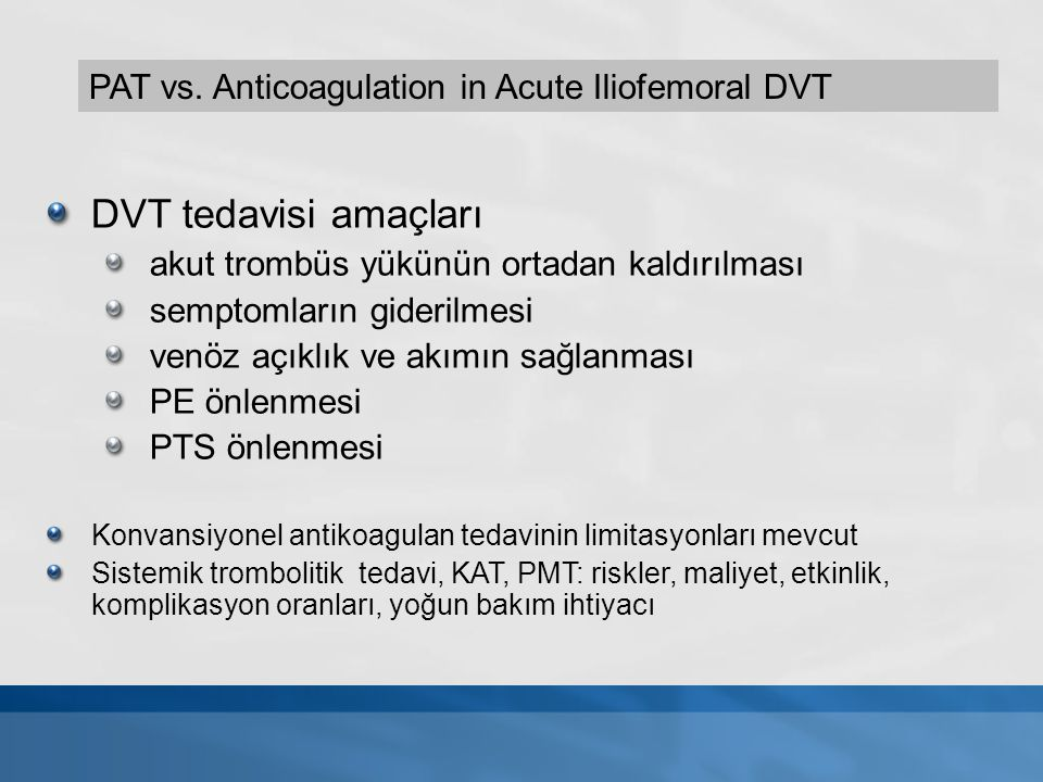 DVT tedavisi amaçları PAT vs. Anticoagulation in Acute Iliofemoral DVT