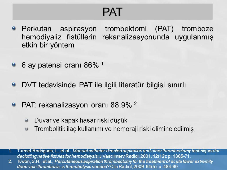 PAT Perkutan aspirasyon trombektomi (PAT) tromboze hemodiyaliz fistüllerin rekanalizasyonunda uygulanmış etkin bir yöntem.