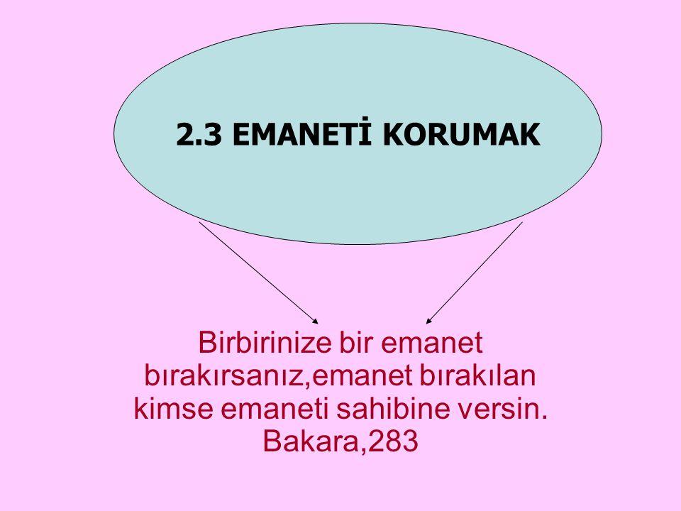 2.3 EMANETİ KORUMAK Birbirinize bir emanet bırakırsanız,emanet bırakılan kimse emaneti sahibine versin.