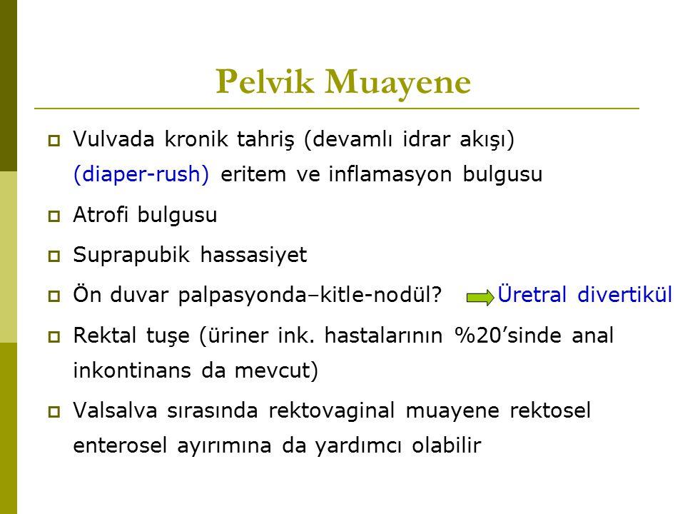 Pelvik Muayene Vulvada kronik tahriş (devamlı idrar akışı) (diaper-rush) eritem ve inflamasyon bulgusu.