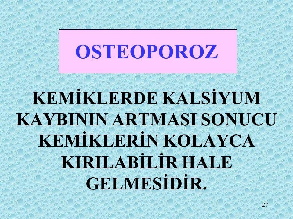 OSTEOPOROZ KEMİKLERDE KALSİYUM KAYBININ ARTMASI SONUCU KEMİKLERİN KOLAYCA KIRILABİLİR HALE GELMESİDİR.