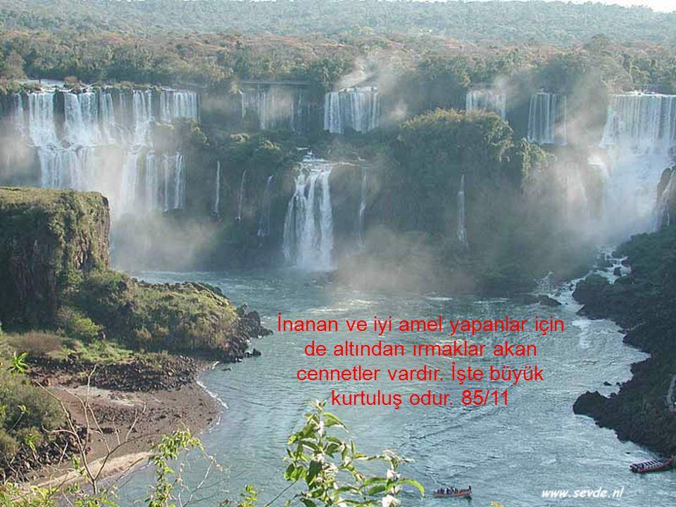 İnanan ve iyi amel yapanlar için de altından ırmaklar akan cennetler vardır.