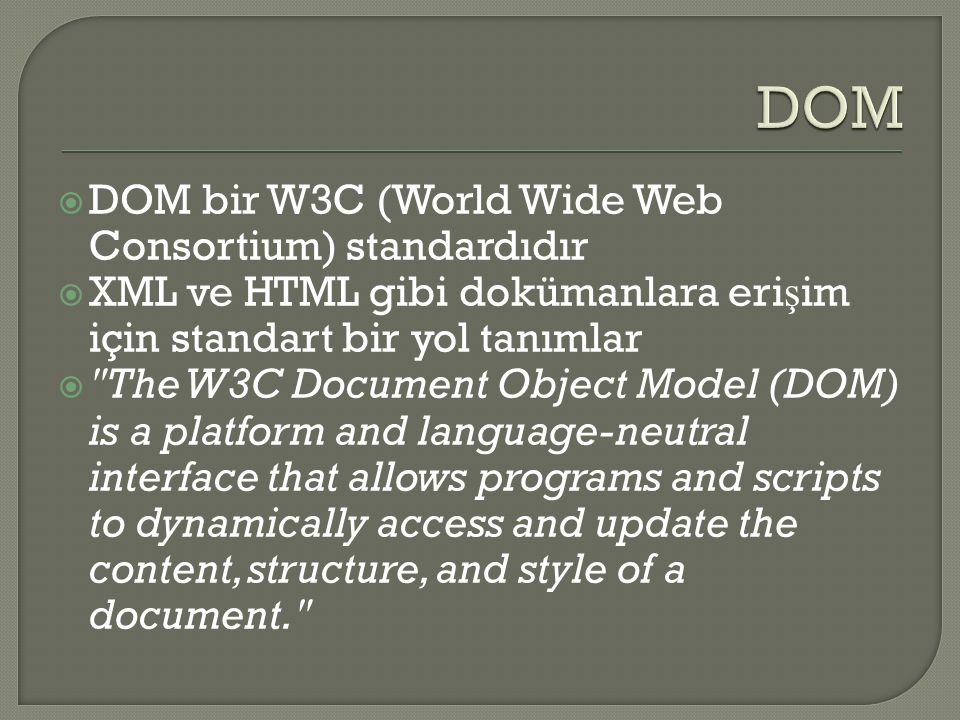 DOM DOM bir W3C (World Wide Web Consortium) standardıdır