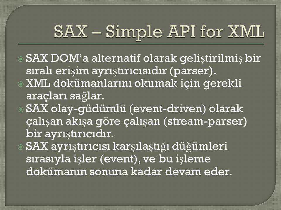 SAX – Simple API for XML SAX DOM'a alternatif olarak geliştirilmiş bir sıralı erişim ayrıştırıcısıdır (parser).