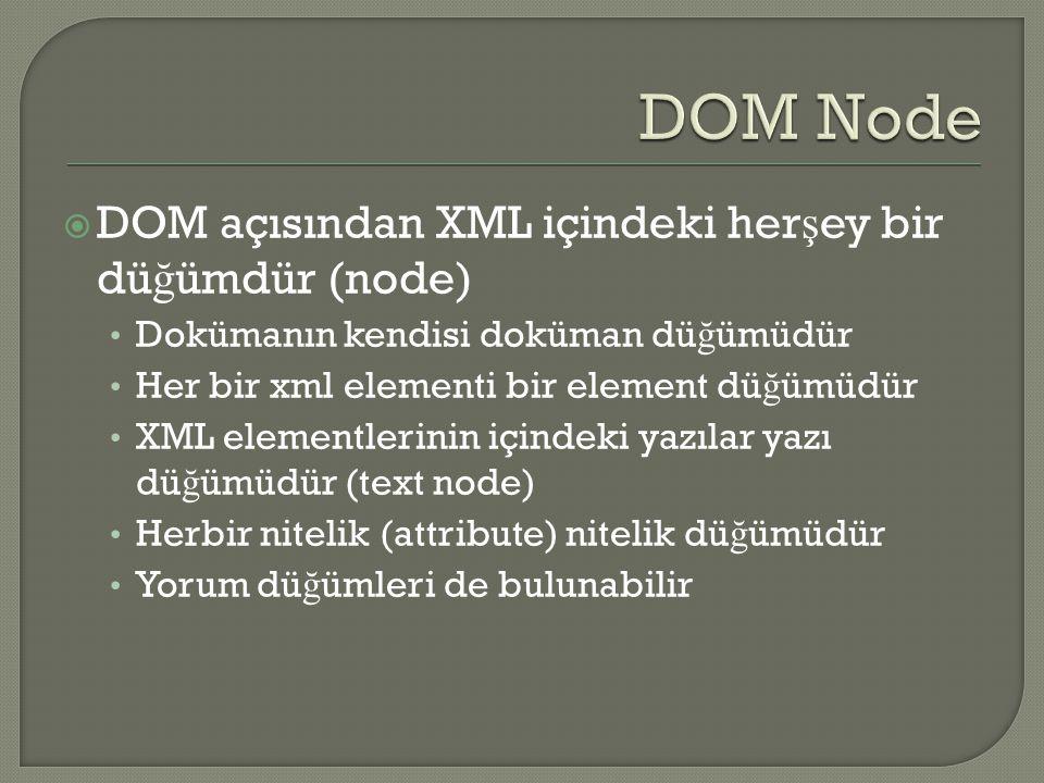 DOM Node DOM açısından XML içindeki herşey bir düğümdür (node)