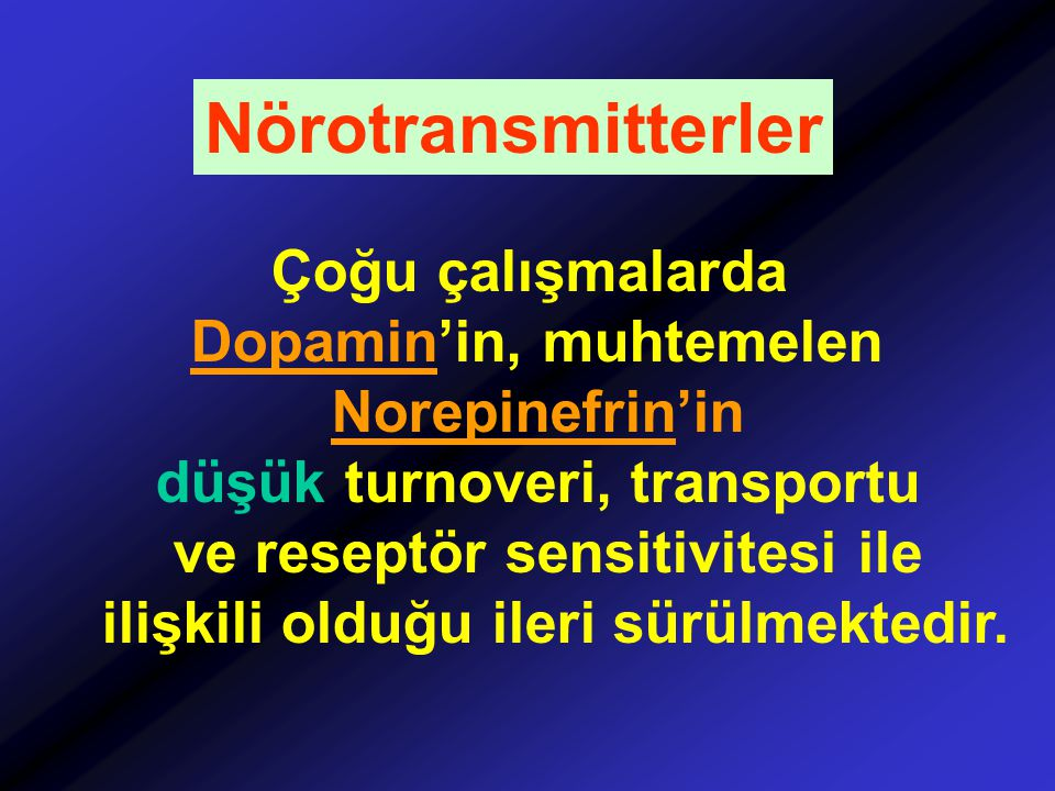 Nörotransmitterler Çoğu çalışmalarda Dopamin'in, muhtemelen