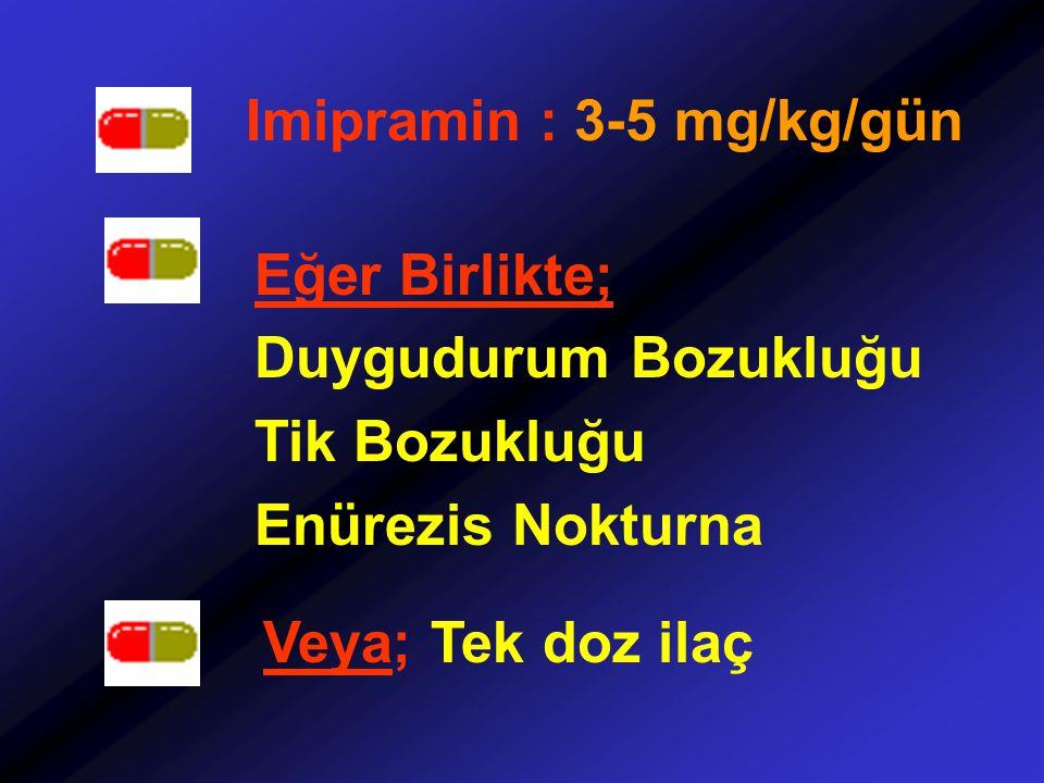 Imipramin : 3-5 mg/kg/gün