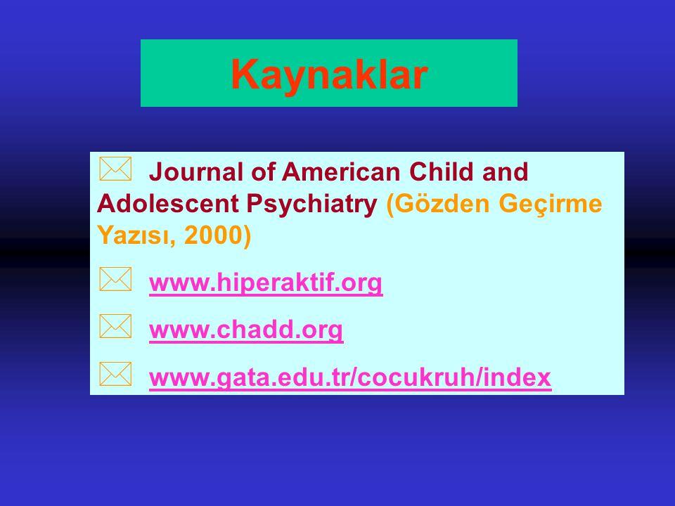 Kaynaklar Journal of American Child and Adolescent Psychiatry (Gözden Geçirme Yazısı, 2000) www.hiperaktif.org.