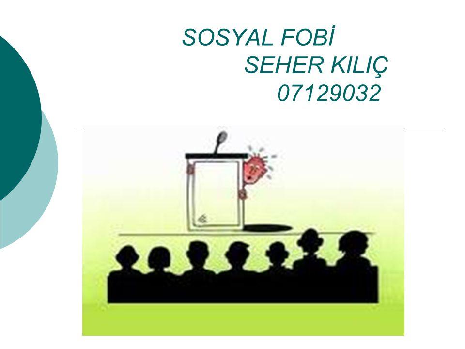 SOSYAL FOBİ SEHER KILIÇ 07129032