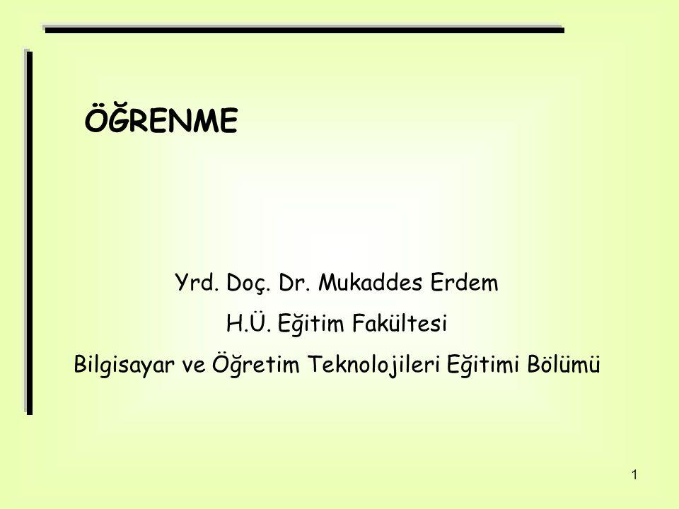 ÖĞRENME Yrd. Doç. Dr. Mukaddes Erdem H.Ü. Eğitim Fakültesi