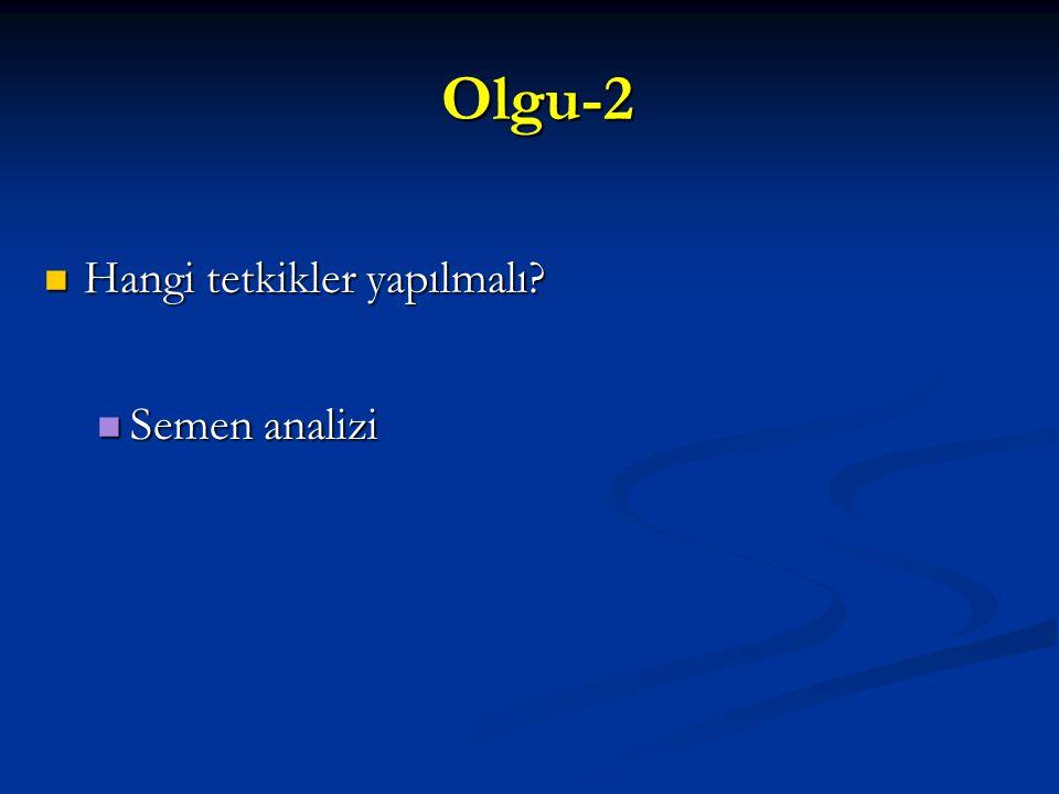 Olgu-2 Hangi tetkikler yapılmalı Semen analizi 14