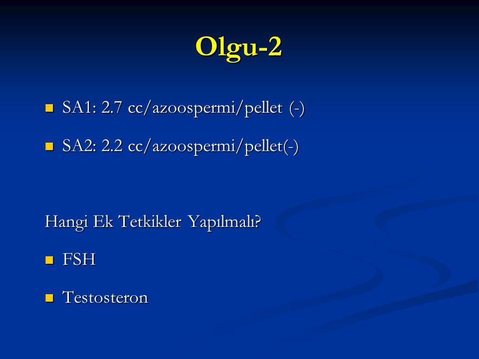 Olgu-2 SA1: 2.7 cc/azoospermi/pellet (-)